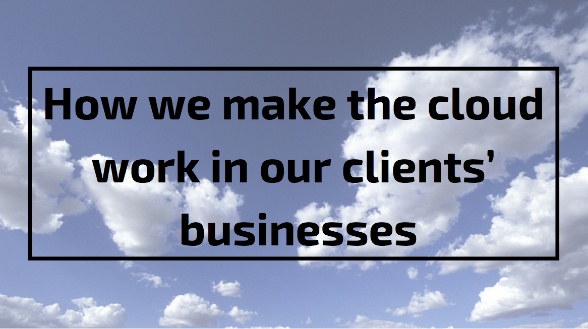 How we make the cloud work in our clients' businesses