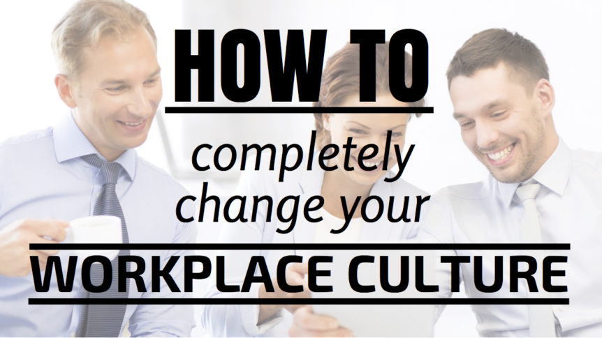 How to complete change your workplace culture