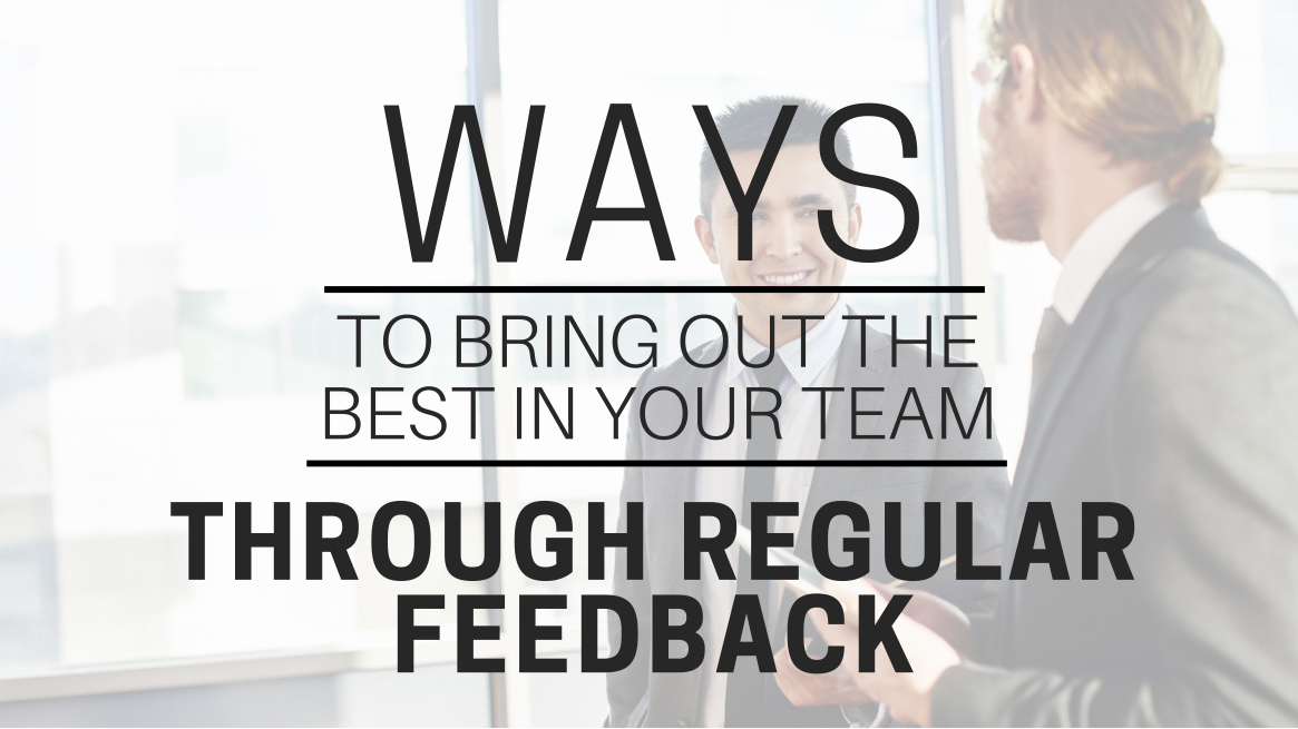 Ways To Bring Out The Best In Your Team Through Regular Feedback